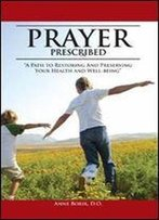 Prayer Prescribed : 'A Path To Restoring And Preserving Your Health And Well-Being.'