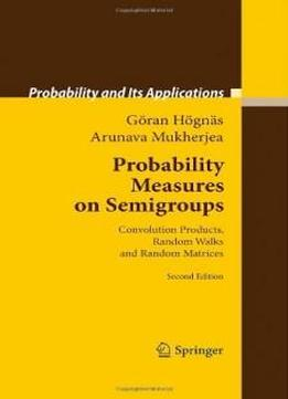 Probability Measures On Semigroups: Convolution Products, Random Walks And Random Matrices (probability And Its Applications)