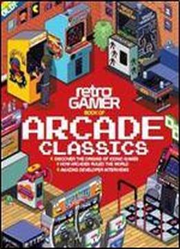 Retro Gamer Book Of Arcade Classics 2nd Edition Download