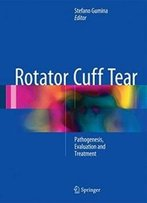 Rotator Cuff Tear: Pathogenesis, Evaluation And Treatment
