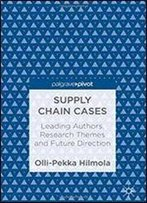 Supply Chain Cases: Leading Authors, Research Themes And Future Direction