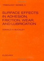 Surface Effects In Adhesion, Friction, Wear, And Lubrication (Tribology Series 5)