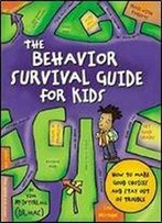 The Behavior Survival Guide For Kids: How To Make Good Choices And Stay Out Of Trouble