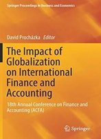 The Impact Of Globalization On International Finance And Accounting: 18th Annual Conference On Finance And Accounting (Acfa) (Springer Proceedings In Business And Economics)