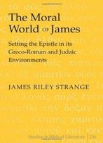 The Moral World Of James (Studies In Biblical Literature)