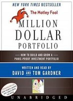 The Motley Fool Million Dollar Portfolio Cd: How To Build And Grow A Panic-proof Investment Portfolio