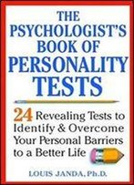 The Psychologist's Book Of Personality Tests 24 Revealing Tests To Identify And Overcome Your Personal Barriers To A Better Life