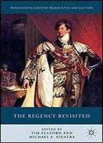 The Regency Revisited (Nineteenth-Century Major Lives And Letters)