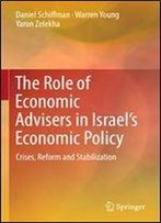 The Role Of Economic Advisers In Israel's Economic Policy: Crises, Reform And Stabilization