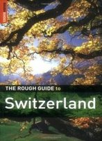 The Rough Guide To Switzerland 3 (Rough Guide Travel Guides)