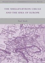 The Shelley-Byron Circle And The Idea Of Europe (Palgrave Studies In Cultural And Intellectual History)