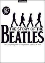 The Story Of The Beatles Complete Guide