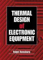Thermal Design Of Electronic Equipment (Electronics Handbook Series)