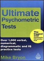 Ultimate Psychometric Tests: Over 1000 Verbal, Numerical, Diagrammatic And Iq Practice Tests 1st Edition