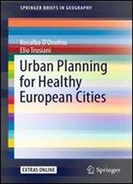 Urban Planning For Healthy European Cities (Springerbriefs In Geography)