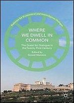 Where We Dwell In Common: The Quest For Dialogue In The Twenty-First Century (Pathways For Ecumenical And Interreligious Dialogue)