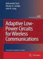 Adaptive Low-Power Circuits For Wireless Communications (Analog Circuits And Signal Processing)