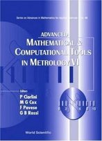 Advanced Mathematical & Computational Tools In Metrology Vi (Series On Advances In Mathematics For Applied Sciences) (Vol 66)