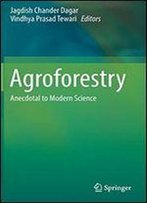 Agroforestry: Anecdotal To Modern Science