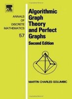 Algorithmic Graph Theory And Perfect Graphs, Volume 57, Second Edition (Annals Of Discrete Mathematics)