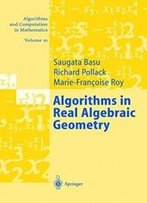 Algorithms In Real Algebraic Geometry (Algorithms And Computation In Mathematics)