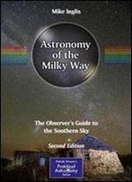 Astronomy Of The Milky Way: The Observers Guide To The Southern Sky (The Patrick Moore Practical Astronomy Series)