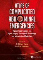 Atlas Of Complicated Abdominal Emergencies : Tips On Laparoscopic And Open Surgery, Therapeutic Endoscopy And Interventional Radiology (With Dvd-Rom)