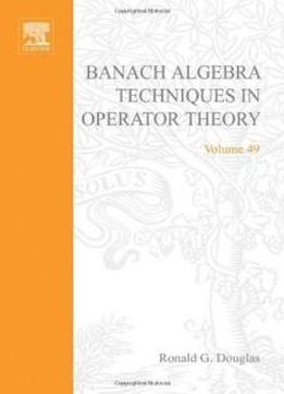 Banach Algebra Techniques In Operator Theory (pure And Applied Mathematics)