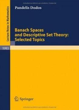 Banach Spaces And Descriptive Set Theory: Selected Topics (lecture Notes In Mathematics)