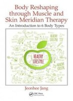 Body Reshaping Through Muscle And Skin Meridian Therapy: An Introduction To 6 Body Types