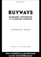 Buyways: Billboards, Automobiles, And The American Landscape (Cultural Spaces)