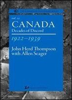 Canada 1922-1939: Decades Of Discord (The Canadian Centenary Series, Volume 15)
