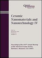 Ceramic Nanomaterials And Nanotechnology Iv: Proceedings Of The 107th Annual Meeting Of The American Ceramic Society, Baltimore, Maryland, Usa 2005 (Ceramic Transactions Series)