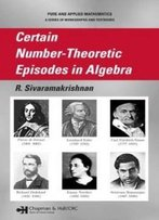 Certain Number-Theoretic Episodes In Algebra (Chapman & Hall/Crc Pure And Applied Mathematics)