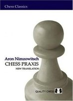 Chess Praxis: The Praxis Of My System (Chess Classics)