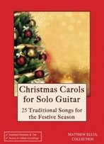 Christmas Carols For Solo Guitar: 25 Traditional Songs For The Festive Season