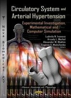 Circulatory System And Arterial Hypertension: Experimental Investigation, Mathematical And Computer Simulation (Human Anatomy And Physiology)
