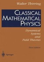 Classical Mathematical Physics: Dynamical Systems And Field Theories