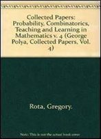 Collected Papers, Vol. 4: Probability / Combinatorics / Teaching And Learning In Mathematics (Mathematicians Of Our Time) (English, French And German Edition)