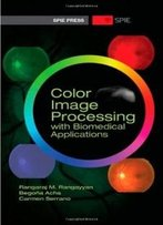 Color Image Processing With Biomedical Applications (Spie Press Monograph Vol. Pm206)