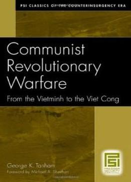 Communist Revolutionary Warfare: From The Vietminh To The Viet Cong (psi Classics Of The Counterinsurgency Era)