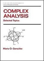 Complex Analysis: Selected Topics (Chapman & Hall/Crc Pure And Applied Mathematics)