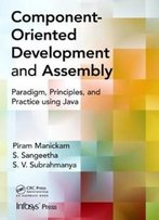 Component- Oriented Development And Assembly: Paradigm, Principles, And Practice Using Java (Infosys Press)