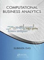 Computational Business Analytics (Chapman & Hall/Crc Data Mining And Knowledge Discovery Series)