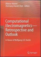 Computational Electromagneticsretrospective And Outlook: In Honor Of Wolfgang J.R. Hoefer