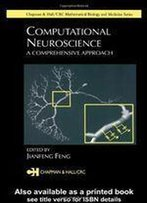 Computational Neuroscience: A Comprehensive Approach (Chapman & Hall/Crc Mathematical And Computational Biology)