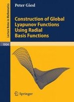 Construction Of Global Lyapunov Functions Using Radial Basis Functions (Lecture Notes In Mathematics, No. 1904)