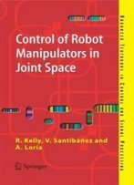 Control Of Robot Manipulators In Joint Space (Advanced Textbooks In Control And Signal Processing)