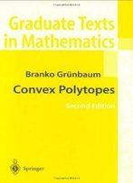 Convex Polytopes (Graduate Texts In Mathematics) (V. 221)