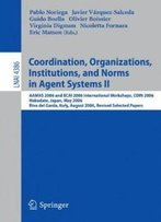 Coordination, Organizations, Institutions, And Norms In Agent Systems Ii: Aamas 2006 And Ecai 2006 International Workshops, Coin 2006 ... / Lecture Notes In Artificial Intelligence)